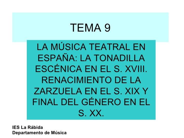 TEMA 9 LA MÚSICA TEATRAL EN ESPAÑA: LA TONADILLA ESCÉNICA EN EL S. XVIII. RENACIMIENTO DE LA ZARZUELA EN EL S. XIX Y FINAL...