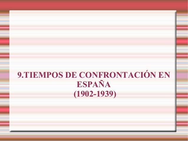 9.TIEMPOS DE CONFRONTACIÓN EN ESPAÑA (1902-1939)