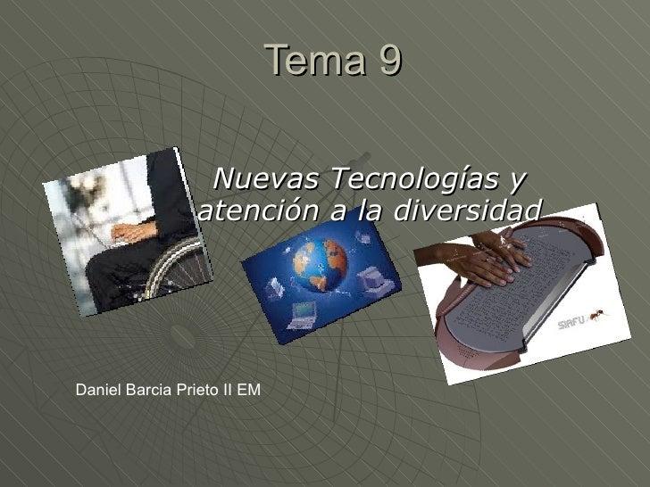 Tema 9 Nuevas Tecnologías y atención a la diversidad Daniel Barcia Prieto II EM