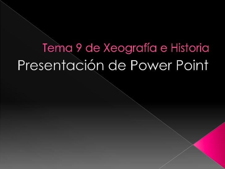 Tema 9 de Xeografía e Historia<br />Presentación de Power Point<br />