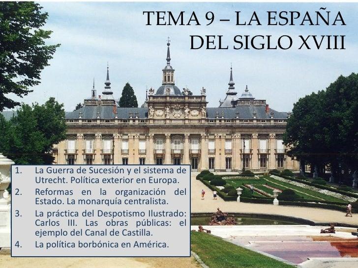 TEMA 9 – LA ESPAÑA                                   DEL SIGLO XVIII     1.   La Guerra de Sucesión y el sistema de      U...