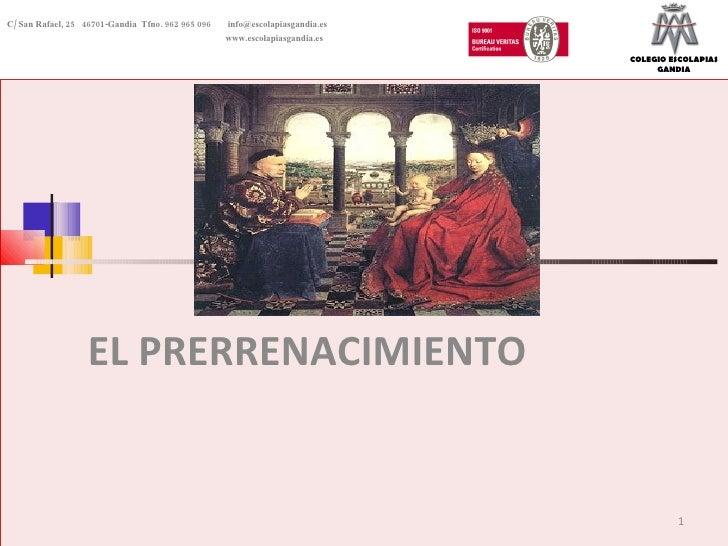 EL PRERRENACIMIENTO C/ San Rafael, 25  46701-Gandia  Tfno. 962 965 096    [email_address]   www.escolapiasgandia.es COLEGI...