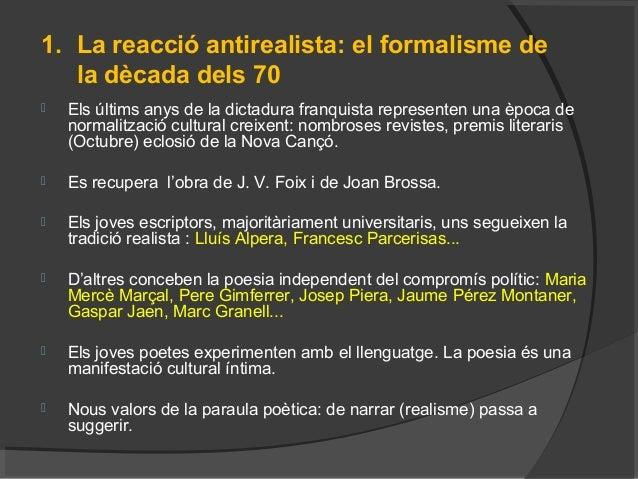 1. La reacció antirealista: el formalisme de la dècada dels 70  Els últims anys de la dictadura franquista representen un...