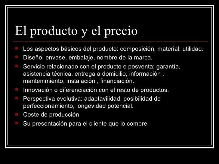 El producto y el precio   Los aspectos básicos del producto: composición, material, utilidad.   Diseño, envase, embalaje...