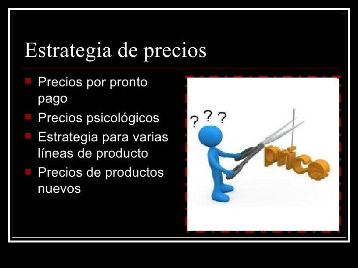 Estrategia de precios   Precios por pronto    pago   Precios psicológicos   Estrategia para varias    líneas de product...