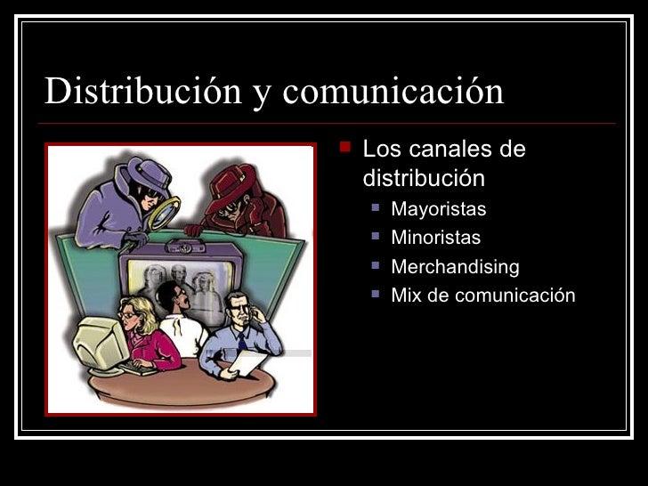 Distribución y comunicación                    Los canales de                     distribución                        Ma...