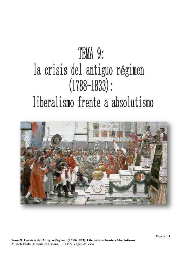 Página | 1 Tema 9: La crisis del Antiguo Régimen (1788-1833):Liberalismo frente a Absolutismo 2º Bachillerato (Historia de...