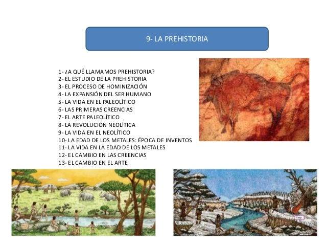 9- LA PREHISTORIA1- ¿A QUÉ LLAMAMOS PREHISTORIA?2- EL ESTUDIO DE LA PREHISTORIA3- EL PROCESO DE HOMINIZACIÓN4- LA EXPANSIÓ...