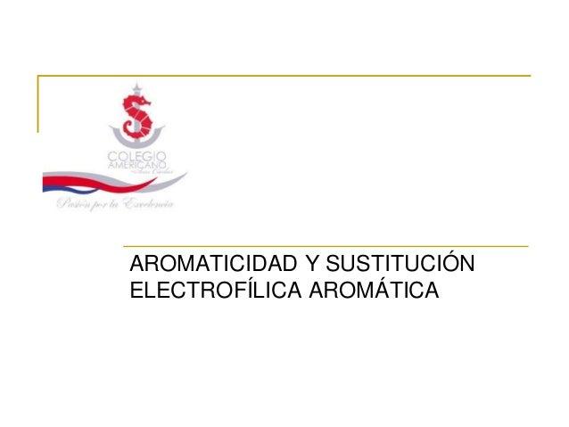 AROMATICIDAD Y SUSTITUCIÓNELECTROFÍLICA AROMÁTICA
