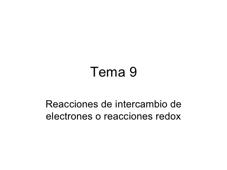 Tema 9Reacciones de intercambio deelectrones o reacciones redox