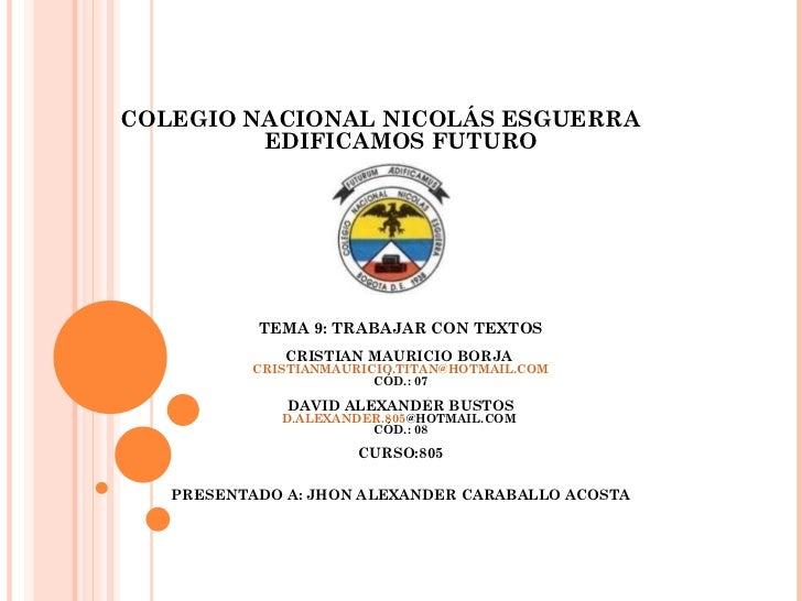 COLEGIO NACIONAL NICOLÁS ESGUERRA         EDIFICAMOS FUTURO           TEMA 9: TRABAJAR CON TEXTOS              CRISTIAN MA...