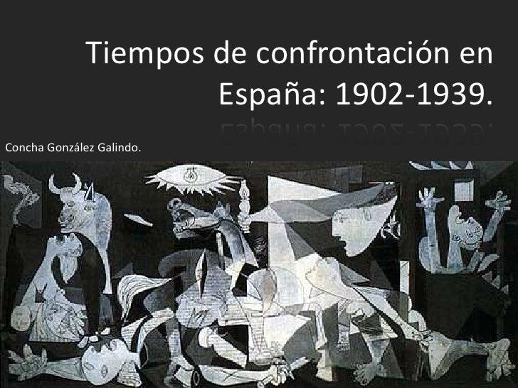 Tiempos de confrontación en                      España: 1902-1939.Concha González Galindo.