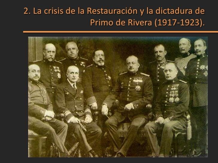 La crisis de la Restauración y la dictadura de                        Primo de Rivera (1917-1923).• La inestabilidad polít...