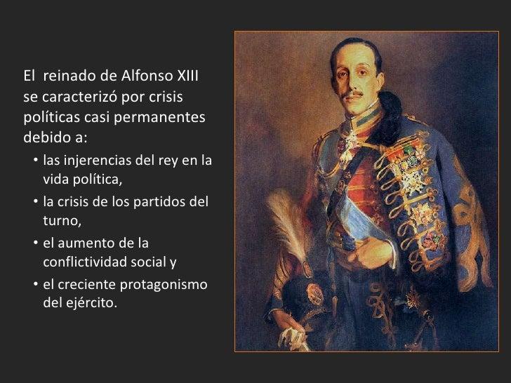 El reinado de Alfonso XIIIse caracterizó por crisispolíticas casi permanentesdebido a: • las injerencias del rey en la   v...