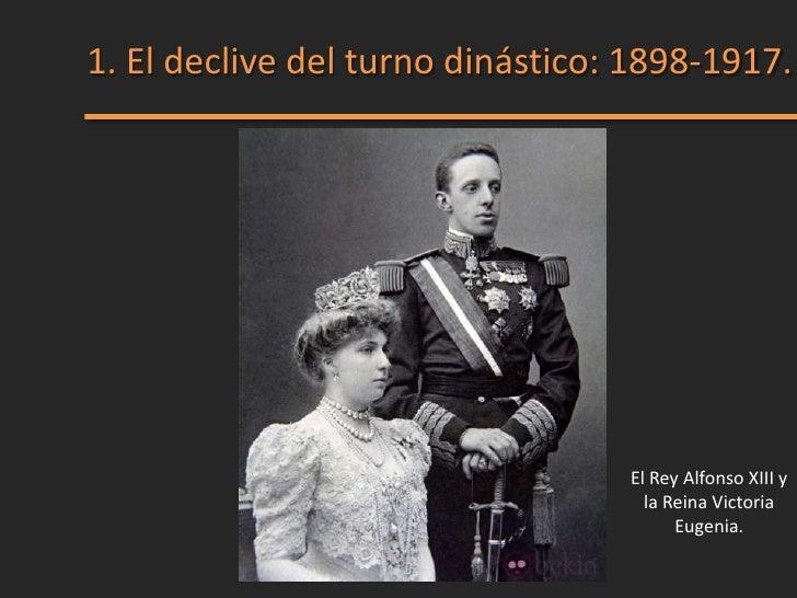 1. El declive del turno dinástico: 1898-1917.                                  El Rey Alfonso XIII y                      ...