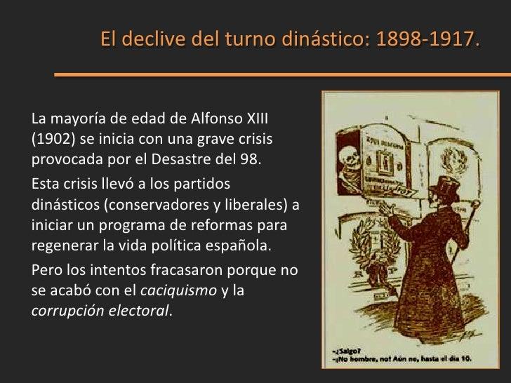 El declive del turno dinástico: 1898-1917.La mayoría de edad de Alfonso XIII(1902) se inicia con una grave crisisprovocada...