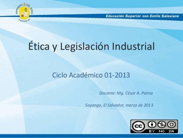 Ética y Legislación Industrial     Ciclo Académico 01-2013                     Docente: Mg. César A. Palma              So...