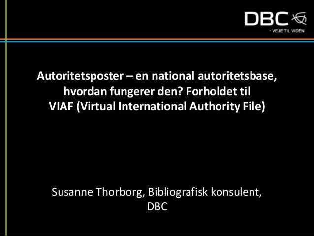 Autoritetsposter – en national autoritetsbase, hvordan fungerer den? Forholdet til VIAF (Virtual International Authority F...