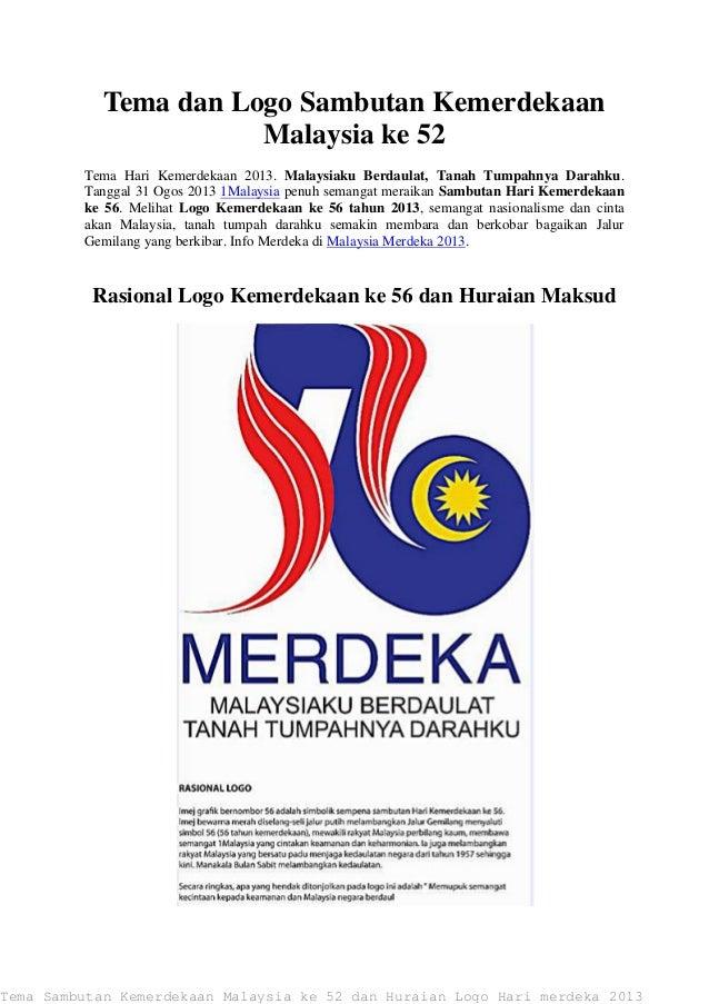 Tema dan Logo Sambutan Kemerdekaan Malaysia ke 52 Tema Hari Kemerdekaan 2013. Malaysiaku Berdaulat, Tanah Tumpahnya Darahk...