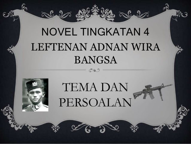 Novel Leftenan Adnan Tingkatan 4 Tema Dan Persoalan