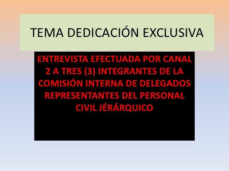 TEMA DEDICACIÓN EXCLUSIVA<br />ENTREVISTA EFECTUADA POR CANAL 2 A TRES (3) INTEGRANTES DE LA COMISIÓN INTERNA DE DELEGADOS...