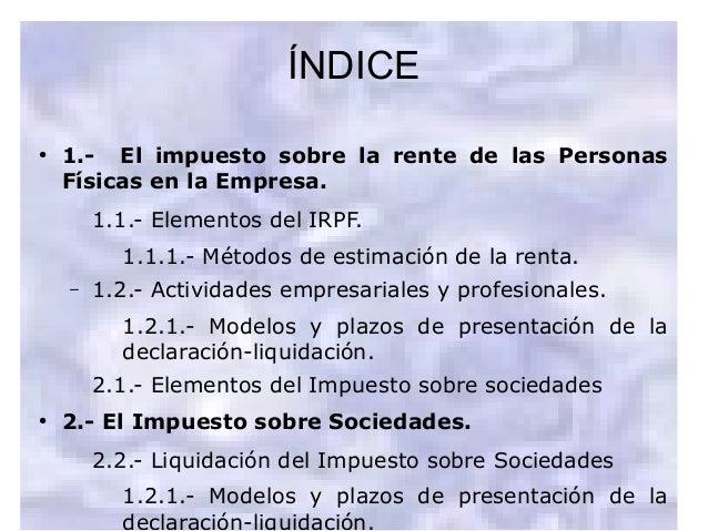 ● 1.- El impuesto sobre la rente de las Personas Físicas en la Empresa. 1.1.- Elementos del IRPF. 1.1.1.- Métodos de estim...