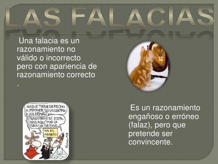 LAS FALACIAS<br />    Una falacia es un razonamiento no válido o incorrecto pero con apariencia de razonamiento correcto ....
