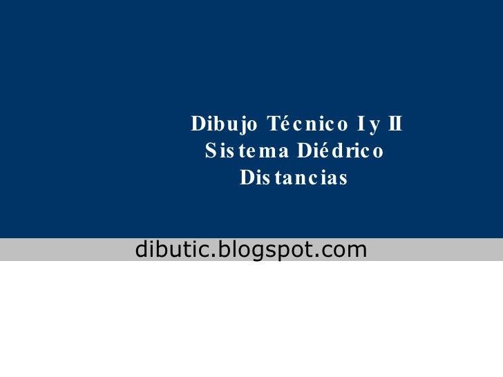 Dibujo Técnico I y II Sistema Diédrico Distancias www.colegioslaude.com dibutic.blogspot.com