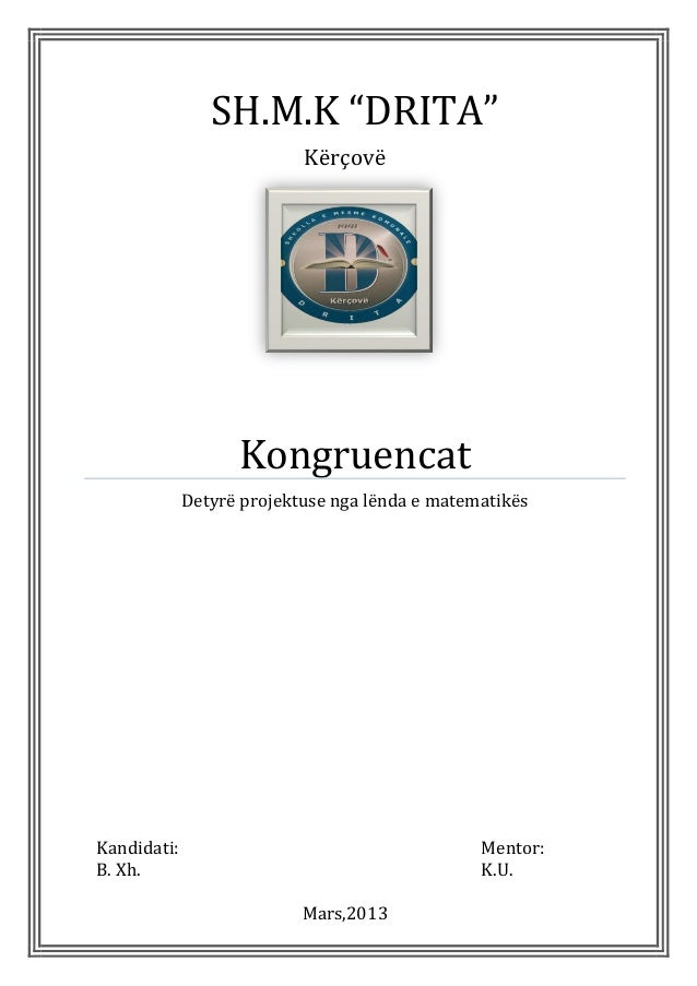 """SH.M.K """"DRITA"""" Kërçovë Kongruencat Detyrë projektuse nga lënda e matematikës Kandidati: Mentor: B. Xh. Mars,2013 K.U."""