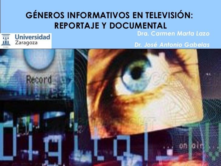 GÉNEROS INFORMATIVOS EN TELEVISIÓN:     REPORTAJE Y DOCUMENTAL                       Dra. Carmen Marta Lazo               ...