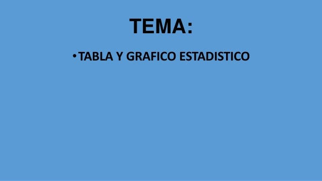 TEMA: •TABLA Y GRAFICO ESTADISTICO