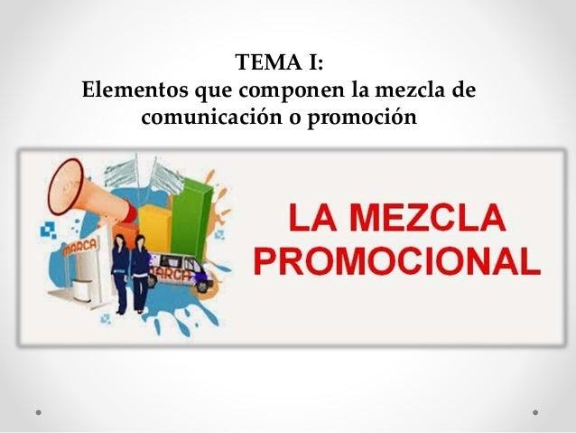 TEMA I: Elementos que componen la mezcla de comunicación o promoción