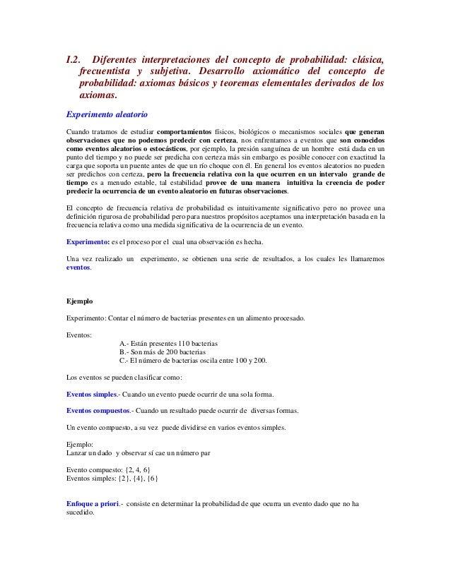 I.2. Diferentes interpretaciones del concepto de probabilidad: clásica,  frecuentista y subjetiva. Desarrollo axiomático d...
