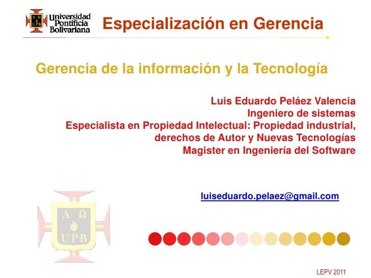 Especialización en GerenciaGerencia de la información y la Tecnología                                 Luis Eduardo Peláez ...