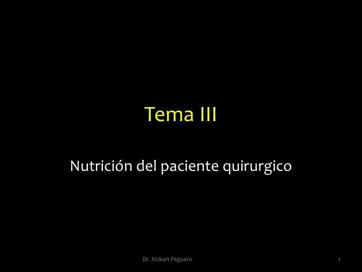 Tema III<br />Nutrición del paciente quirurgico <br />1<br />Dr. Rickart Peguero<br />