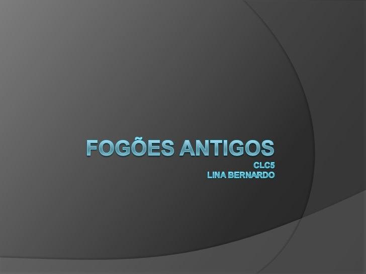 Fogões antigosCLC5Lina Bernardo<br />