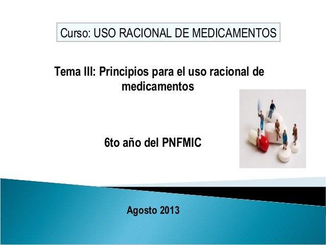 6to año del PNFMIC Agosto 2013 Curso: USO RACIONAL DE MEDICAMENTOS Tema III: Principios para el uso racional de medicament...