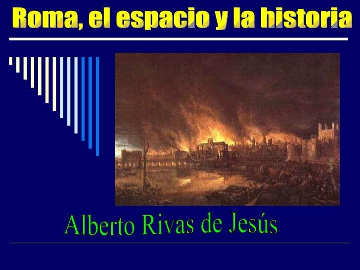 Roma, el espacio y la historia Alberto Rivas de Jesús