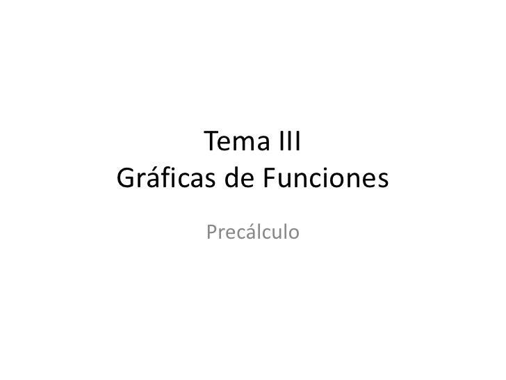 Tema IIIGráficas de Funciones<br />Precálculo<br />