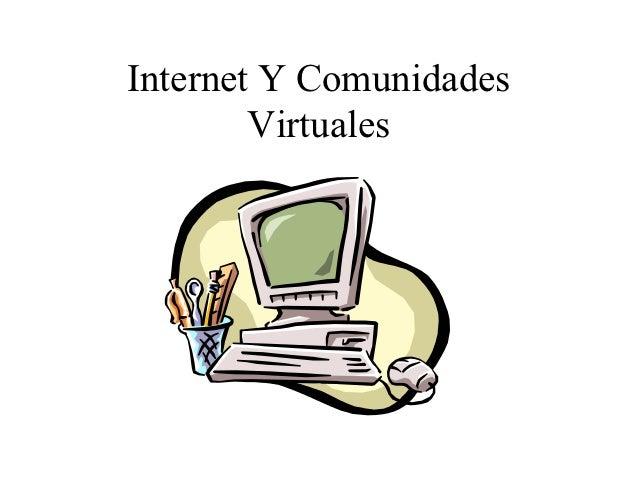 Internet Y Comunidades        Virtuales