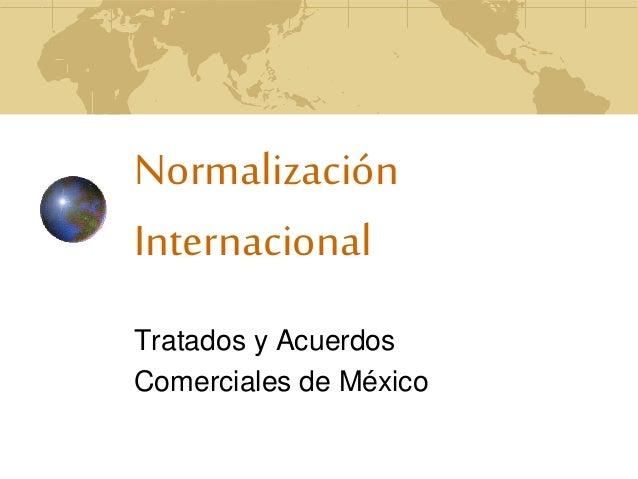 Normalización Internacional Tratados y Acuerdos Comerciales de México