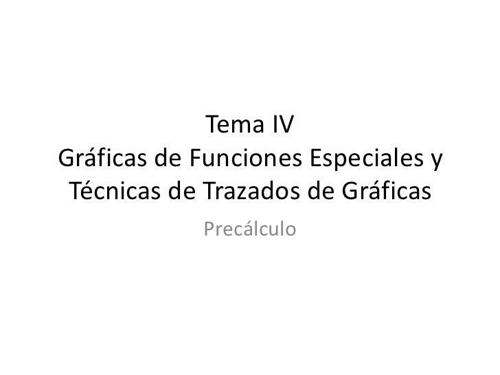 Tema IVGráficas de Funciones Especiales y Técnicas de Trazados de Gráficas<br />Precálculo<br />