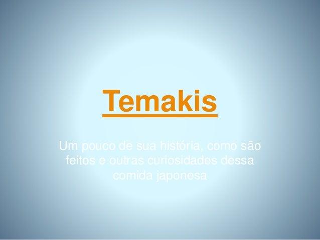 Temakis Um pouco de sua história, como são feitos e outras curiosidades dessa comida japonesa