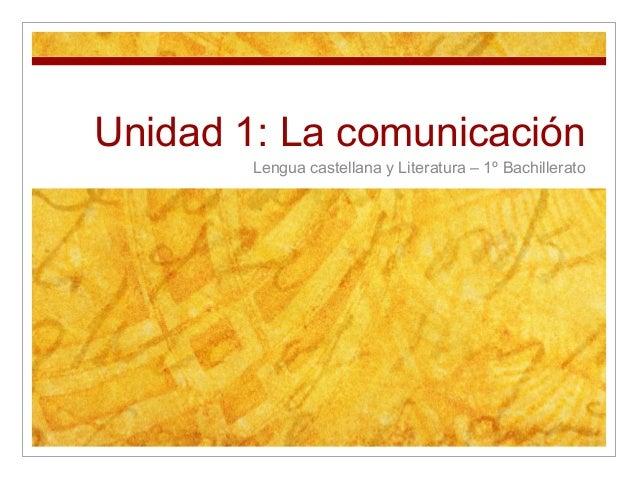 Unidad 1: La comunicación Lengua castellana y Literatura – 1º Bachillerato