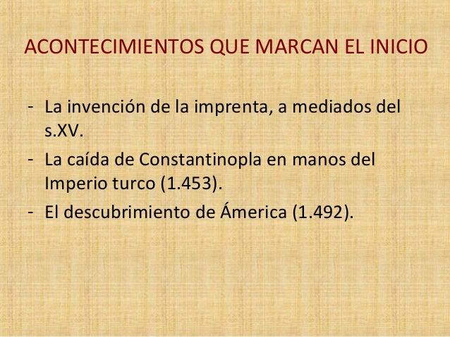 ACONTECIMIENTOS QUE MARCAN EL INICIO  - La invención de la imprenta, a mediados del  s.XV.  - La caída de Constantinopla e...