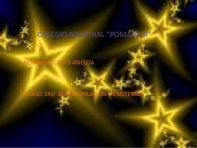 """COLEGIO NACIONAL """"POMASQUI"""" NOMBRE:GLADYS ANELOA CURSO:3RO ADMINISTRACION EN SISTEMAS"""