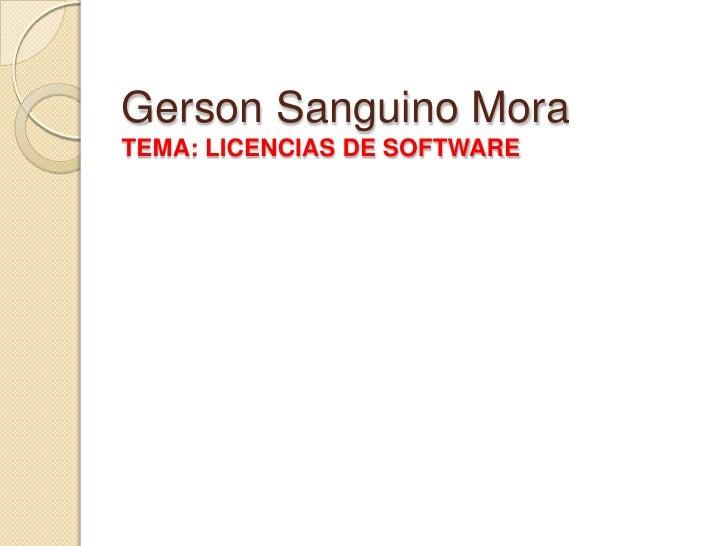 Gerson Sanguino MoraTEMA: LICENCIAS DE SOFTWARE
