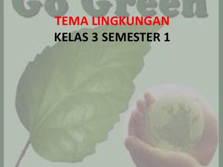 TEMA LINGKUNGANKELAS 3 SEMESTER 1