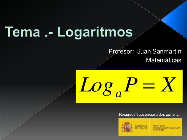 XPLoga  Profesor: Juan Sanmartín Matemáticas Recursos subvencionados por el…
