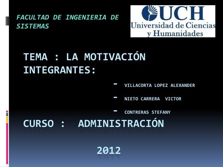 FACULTAD DE INGENIERIA DESISTEMAS TEMA : LA MOTIVACIÓN INTEGRANTES:                - VILLACORTA LOPEZ ALEXANDER           ...